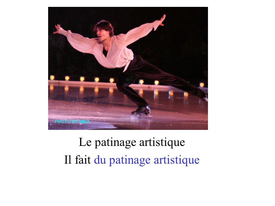 Le patinage artistique Il fait du patinage artistique