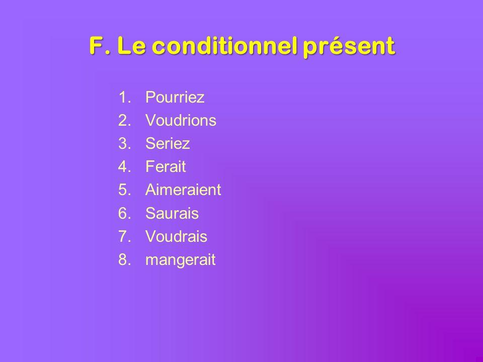F. Le conditionnel présent