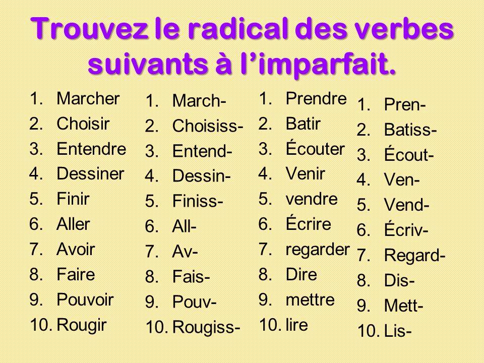 Trouvez le radical des verbes suivants à l'imparfait.