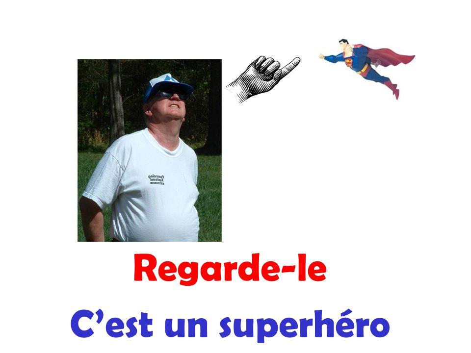 Regarde-le C'est un superhéro