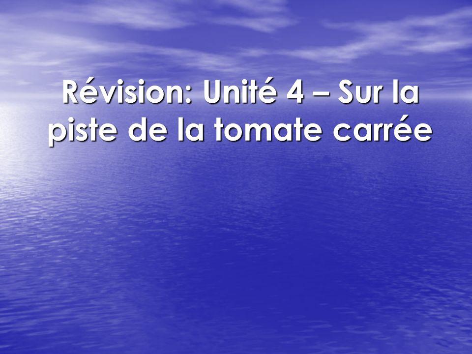 Révision: Unité 4 – Sur la piste de la tomate carrée