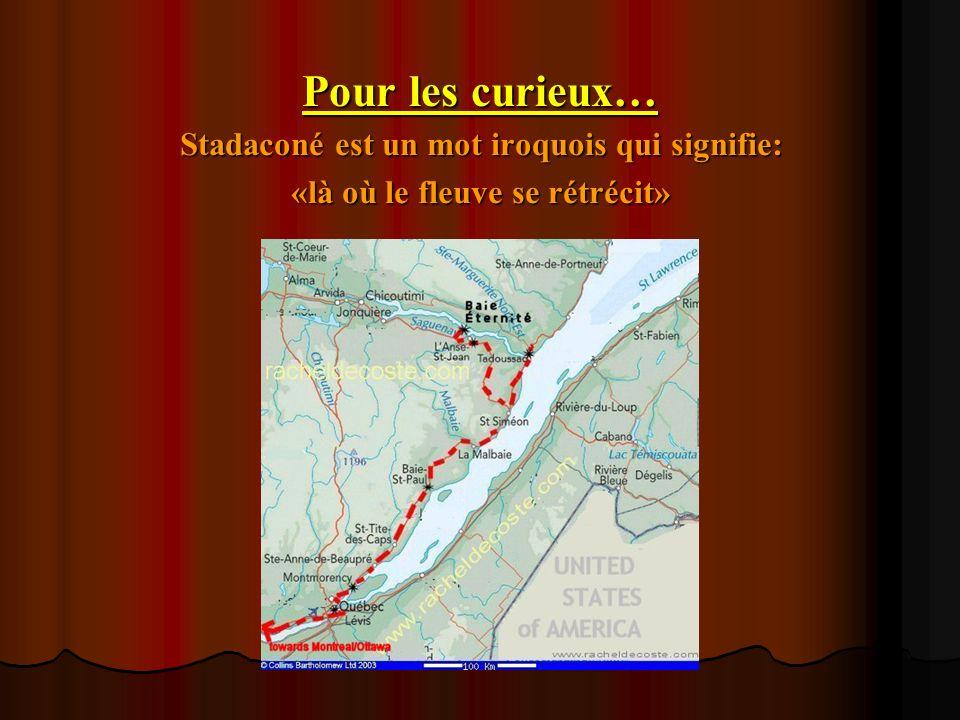 Pour les curieux… Stadaconé est un mot iroquois qui signifie:
