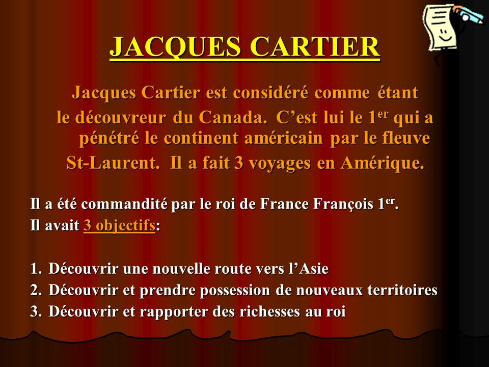 JACQUES CARTIER Jacques Cartier est considéré comme étant
