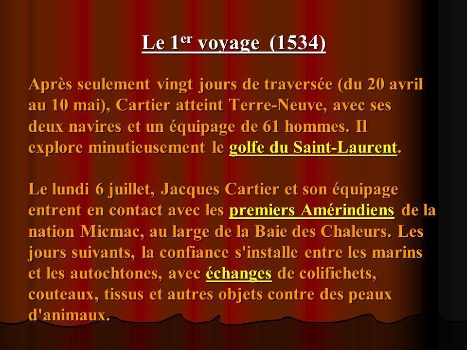 Le 1er voyage (1534) Après seulement vingt jours de traversée (du 20 avril. au 10 mai), Cartier atteint Terre-Neuve, avec ses.