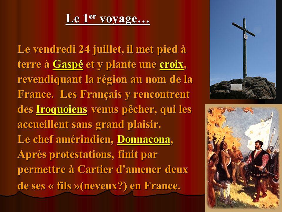 Le 1er voyage… Le vendredi 24 juillet, il met pied à. terre à Gaspé et y plante une croix, revendiquant la région au nom de la.