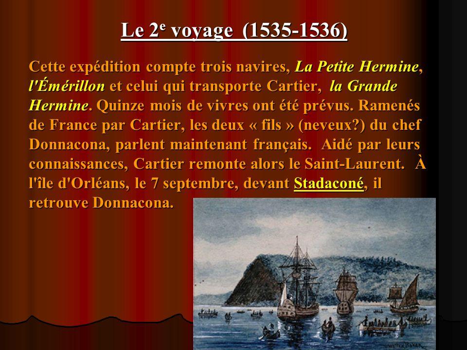 Le 2e voyage (1535-1536) Cette expédition compte trois navires, La Petite Hermine, l Émérillon et celui qui transporte Cartier, la Grande.