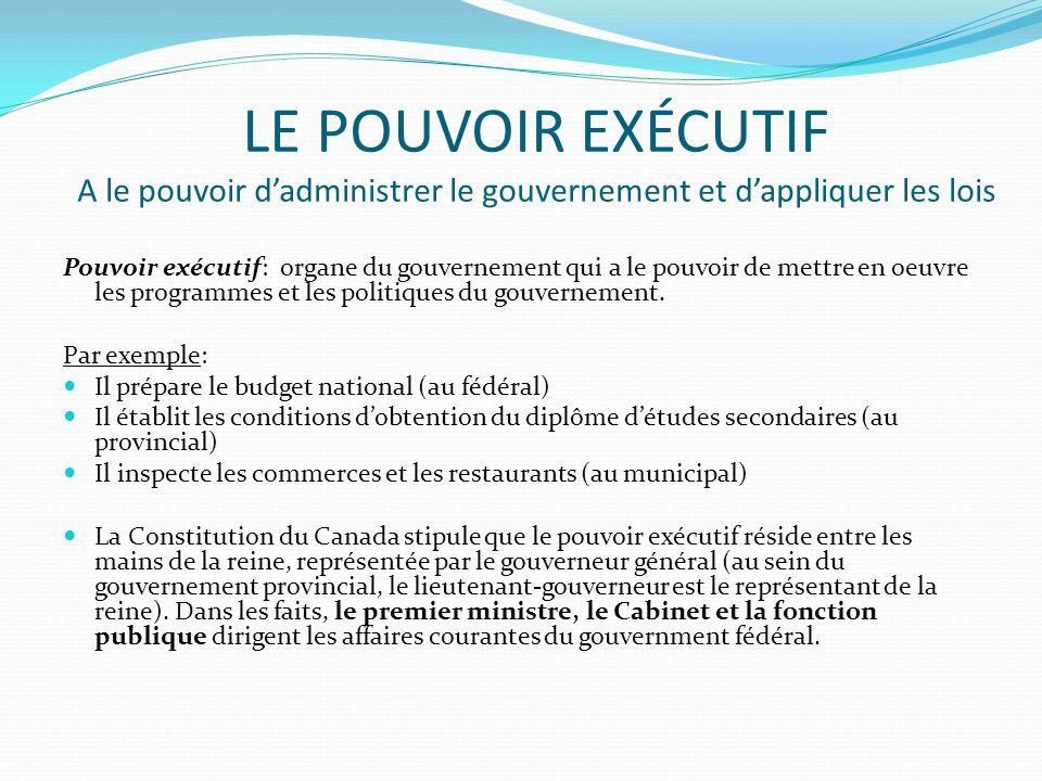 LE POUVOIR EXÉCUTIF A le pouvoir d'administrer le gouvernement et d'appliquer les lois