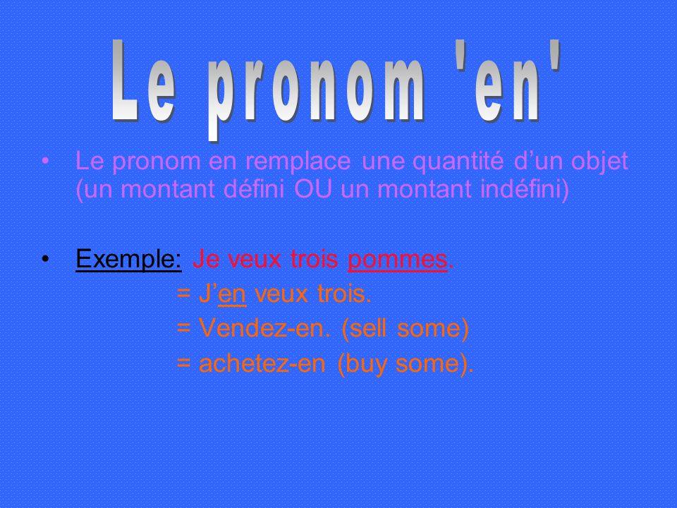 Le pronom en Le pronom en remplace une quantité d'un objet (un montant défini OU un montant indéfini)