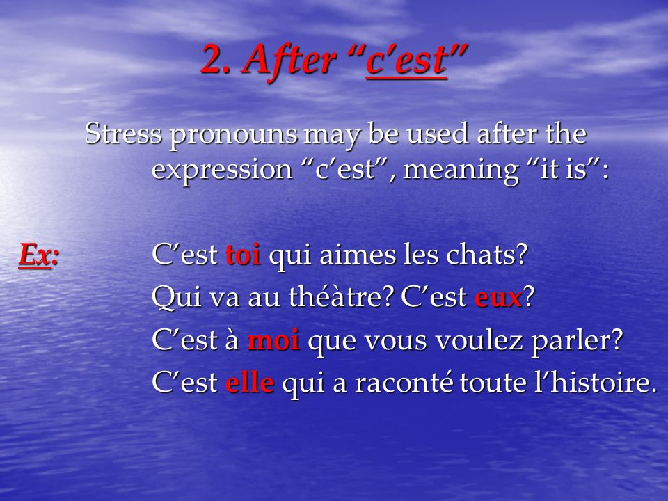 2. After c'est Stress pronouns may be used after the expression c'est , meaning it is : Ex: C'est toi qui aimes les chats