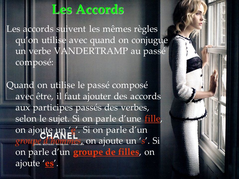 Les Accords Les accords suivent les mêmes règles qu'on utilise avec quand on conjugue un verbe VANDERTRAMP au passé composé: