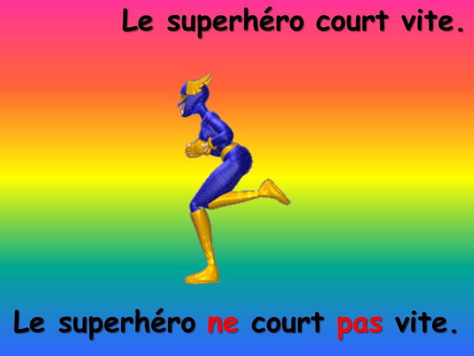 Le superhéro ne court pas vite.