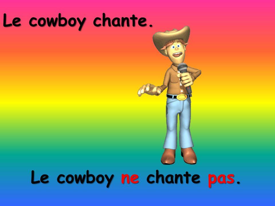 Le cowboy chante. Le cowboy ne chante pas.