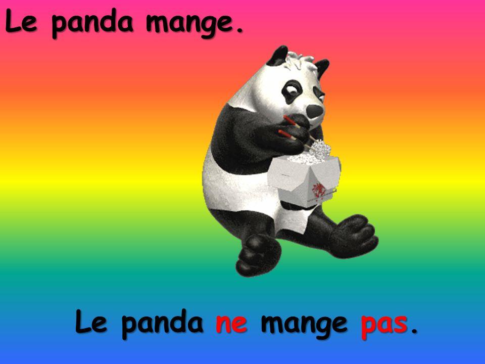 Le panda mange. Le panda ne mange pas.