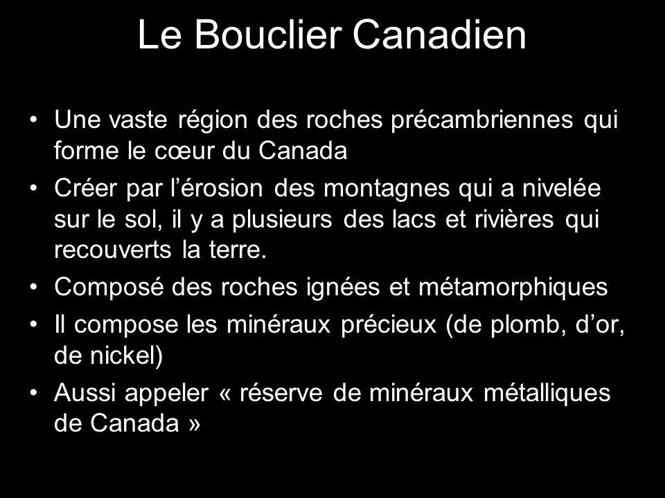 Le Bouclier Canadien Une vaste région des roches précambriennes qui forme le cœur du Canada.