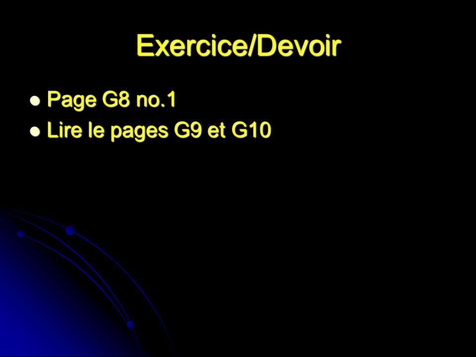 Exercice/Devoir Page G8 no.1 Lire le pages G9 et G10