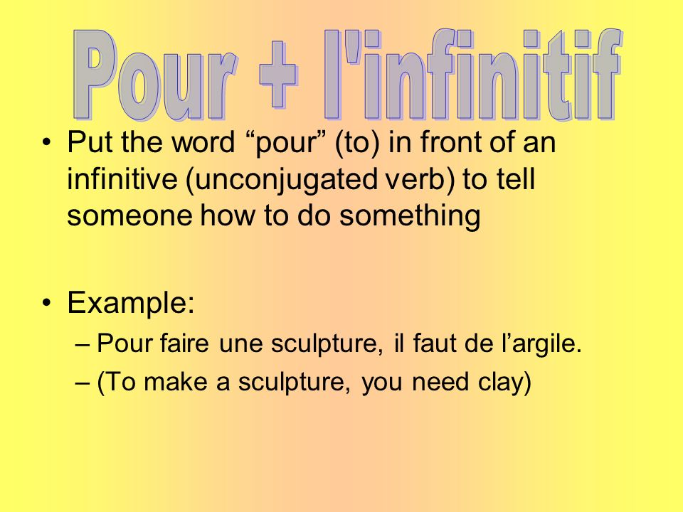 Pour + l infinitifPut the word pour (to) in front of an infinitive (unconjugated verb) to tell someone how to do something.