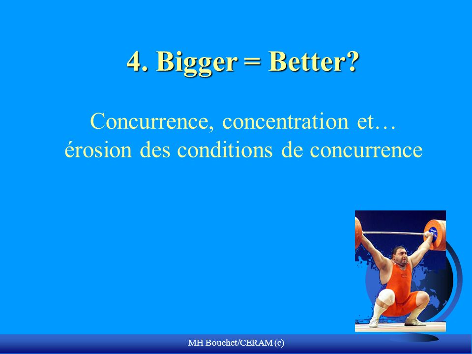 4. Bigger = Better Concurrence, concentration et… érosion des conditions de concurrence