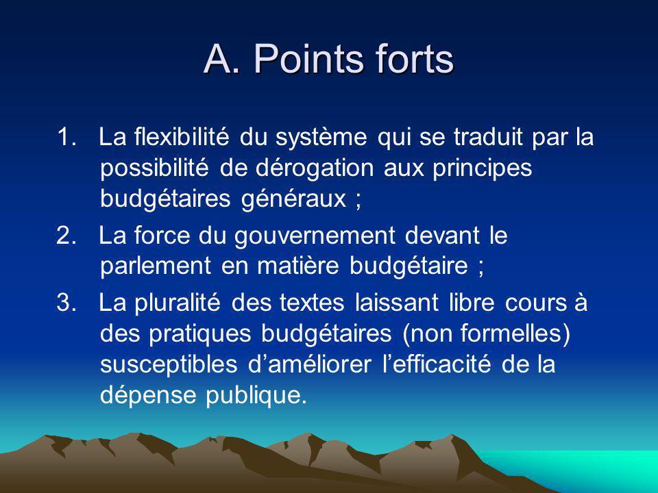 A. Points forts 1. La flexibilité du système qui se traduit par la possibilité de dérogation aux principes budgétaires généraux ;