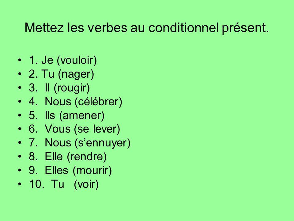 Mettez les verbes au conditionnel présent.