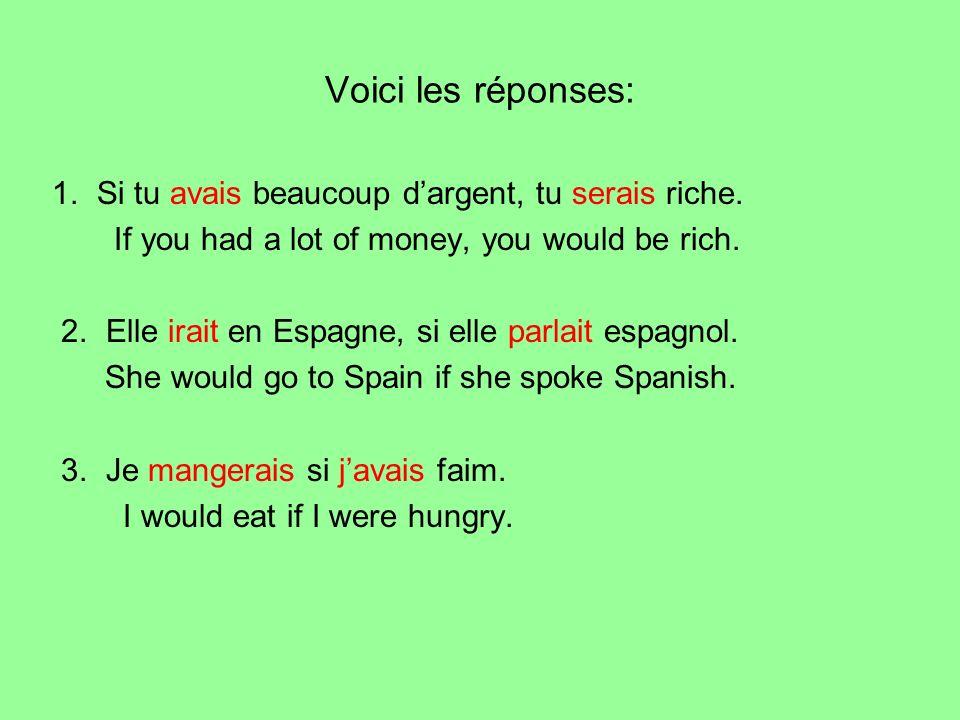 Voici les réponses: 1. Si tu avais beaucoup d'argent, tu serais riche.
