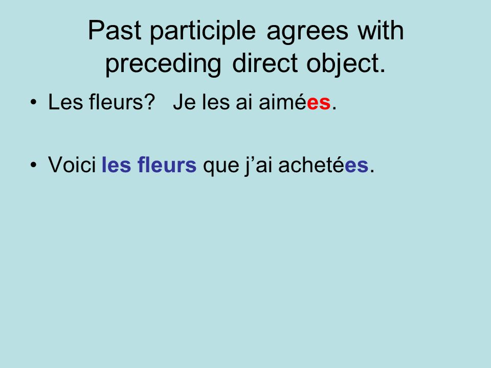 Past participle agrees with preceding direct object.