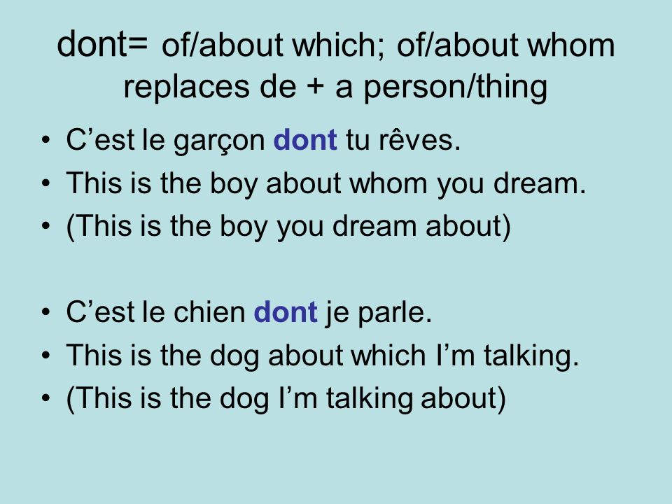 dont= of/about which; of/about whom replaces de + a person/thing