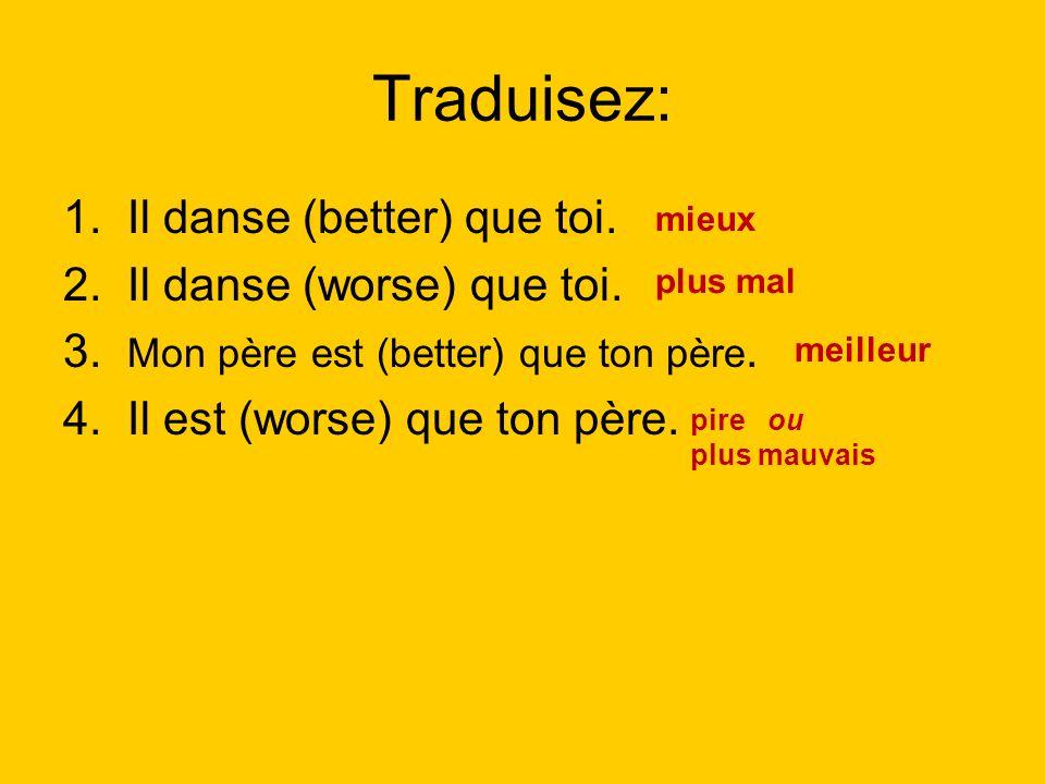 Traduisez: 1. Il danse (better) que toi. 2. Il danse (worse) que toi.