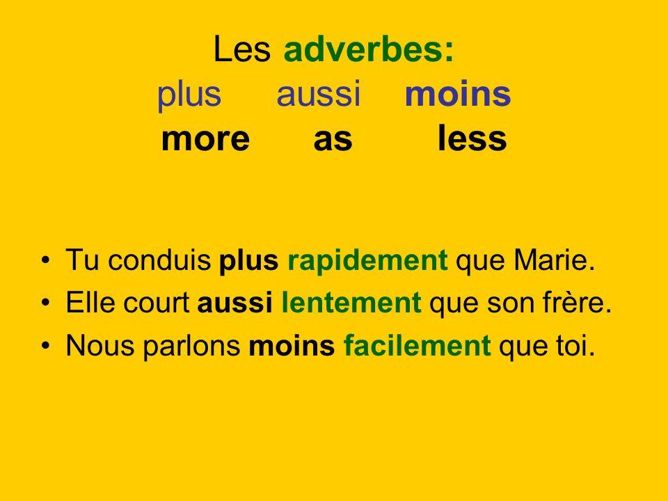 Les adverbes: plus aussi moins more as less