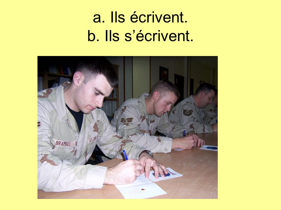 a. Ils écrivent. b. Ils s'écrivent.
