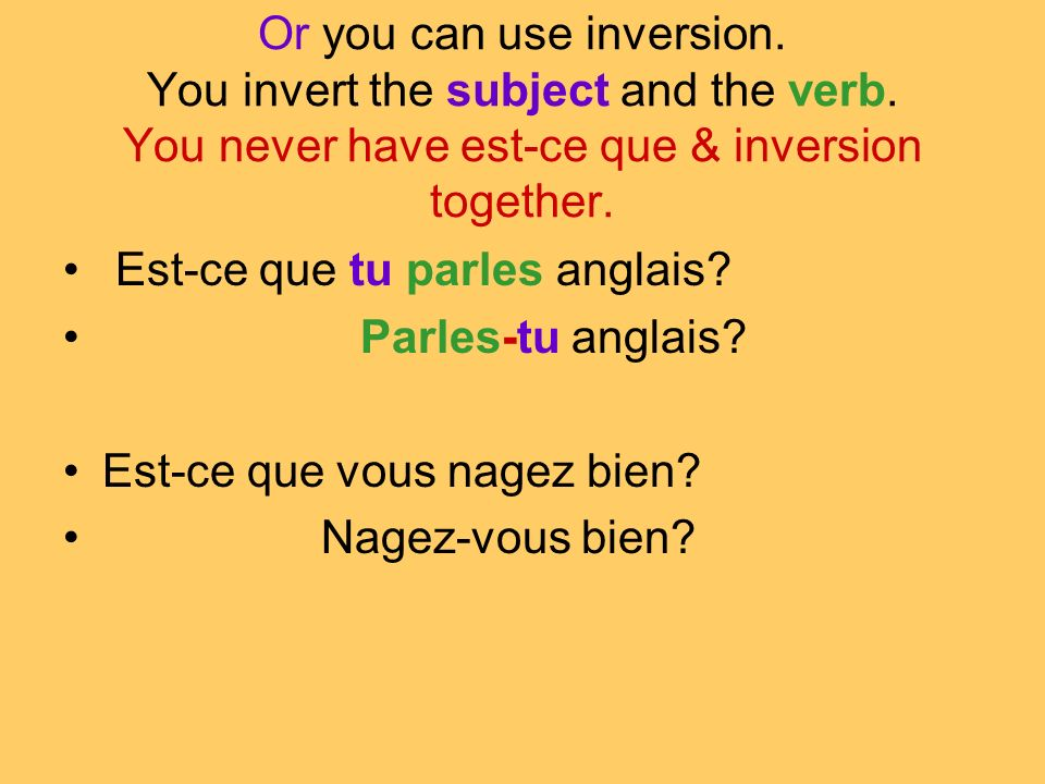 Or you can use inversion. You invert the subject and the verb