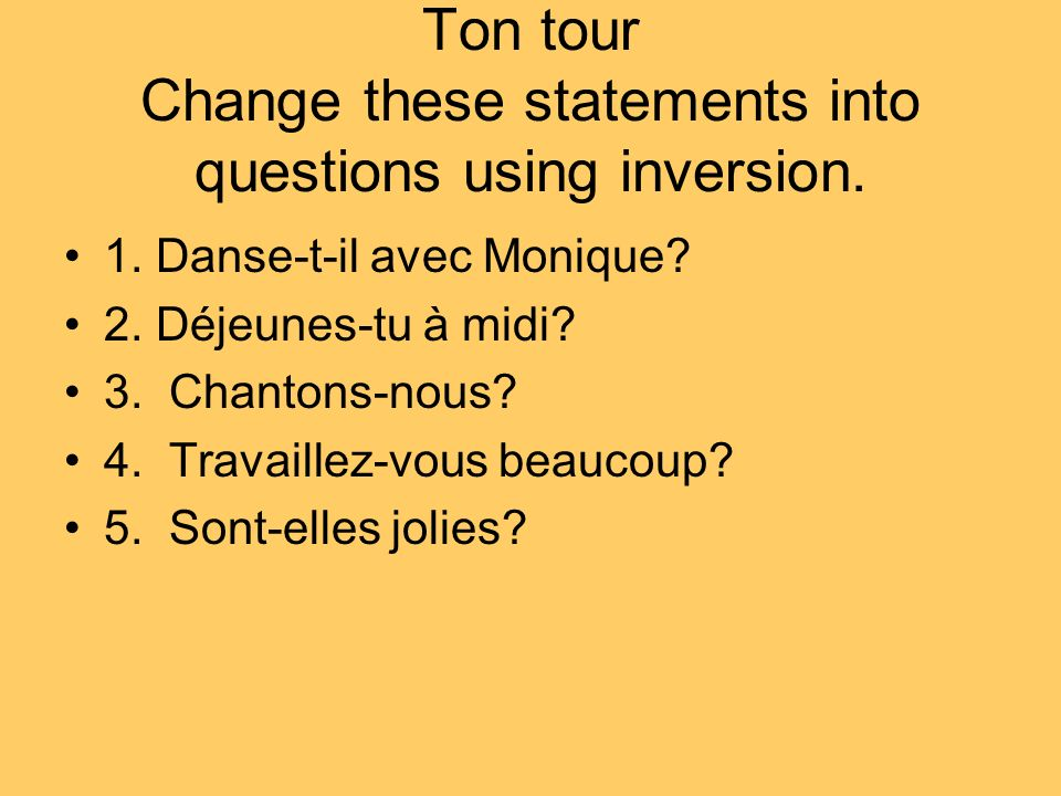 Ton tour Change these statements into questions using inversion.