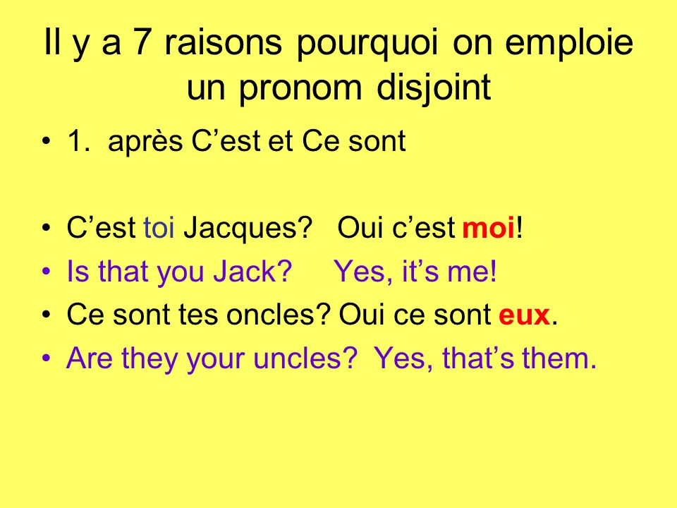 Il y a 7 raisons pourquoi on emploie un pronom disjoint