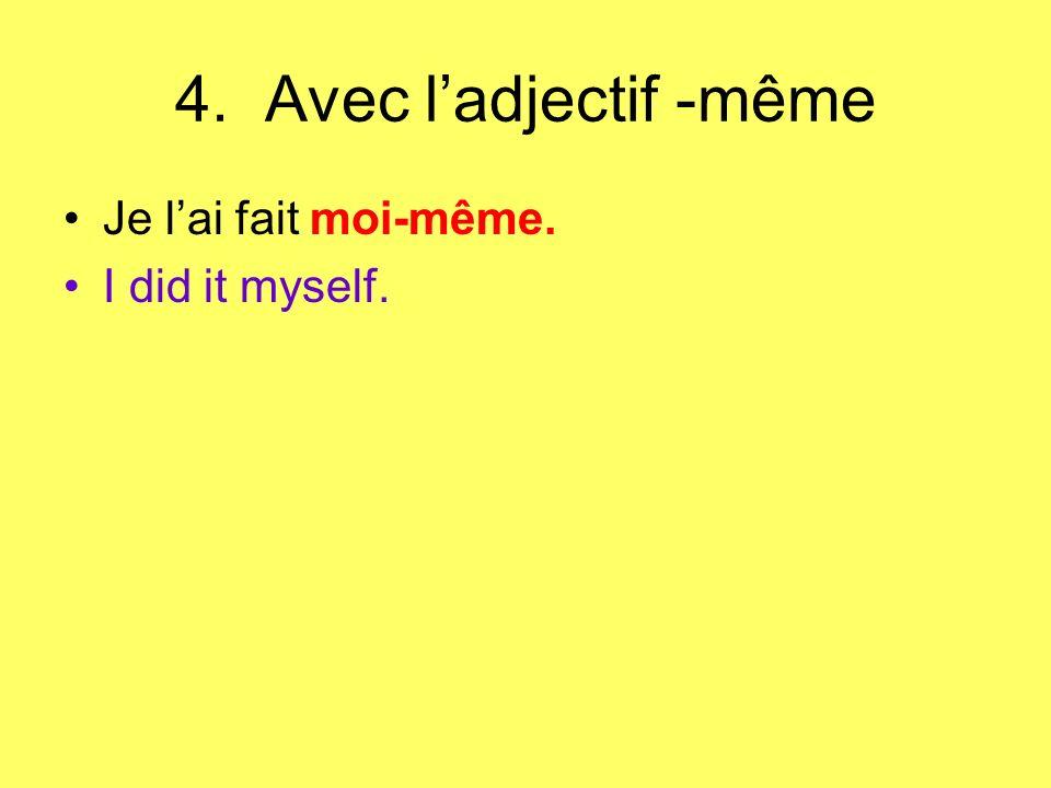 4. Avec l'adjectif -même Je l'ai fait moi-même. I did it myself.