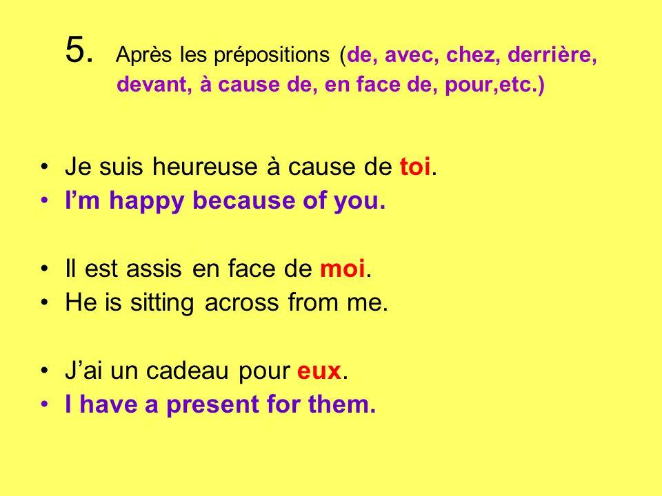 5. Après les prépositions (de, avec, chez, derrière, devant, à cause de, en face de, pour,etc.)