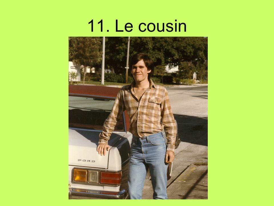 11. Le cousin