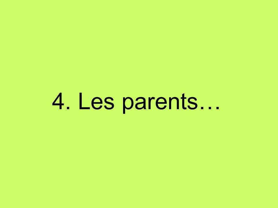 4. Les parents…