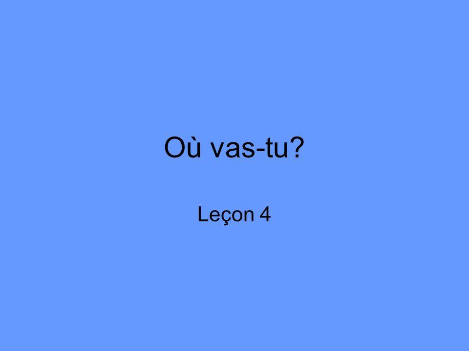 Où vas-tu Leçon 4