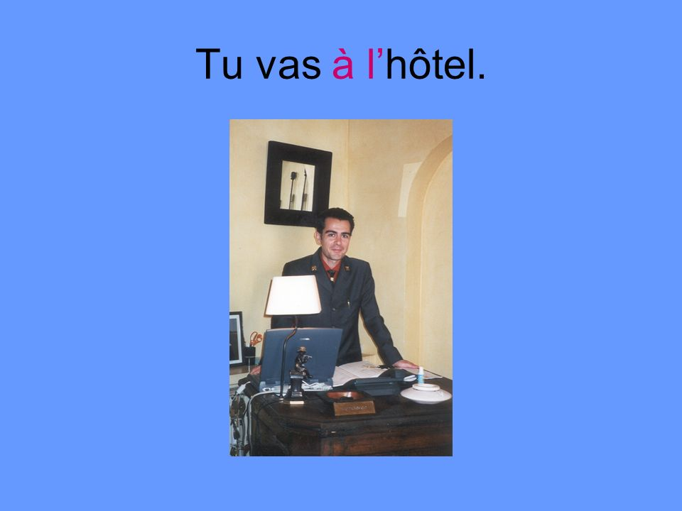 Tu vas à l'hôtel.