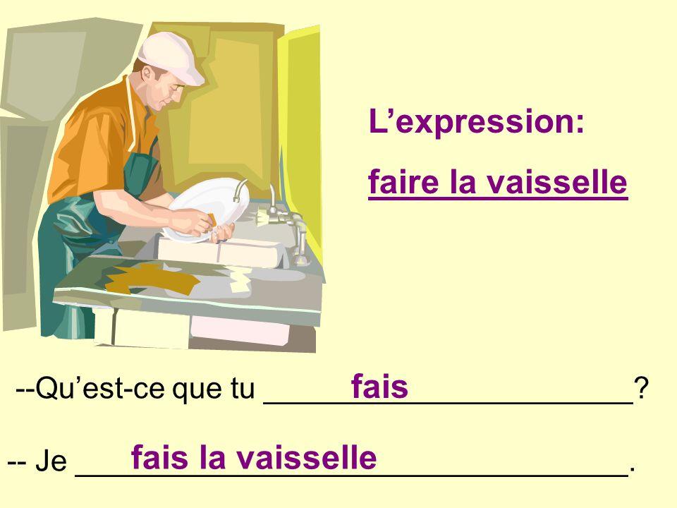 L'expression: faire la vaisselle fais fais la vaisselle