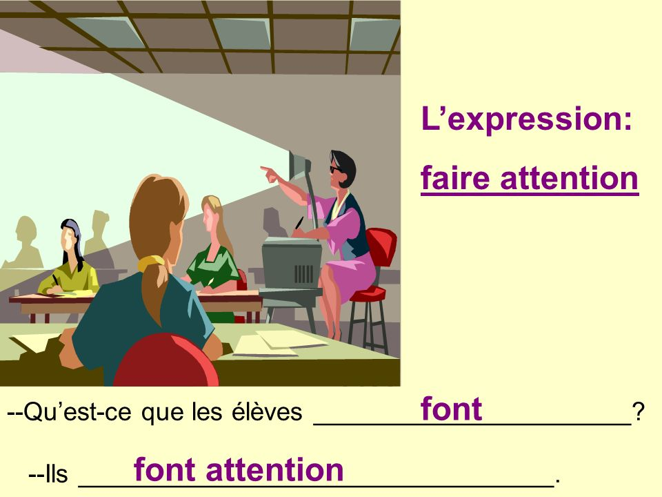 L'expression: faire attention font font attention
