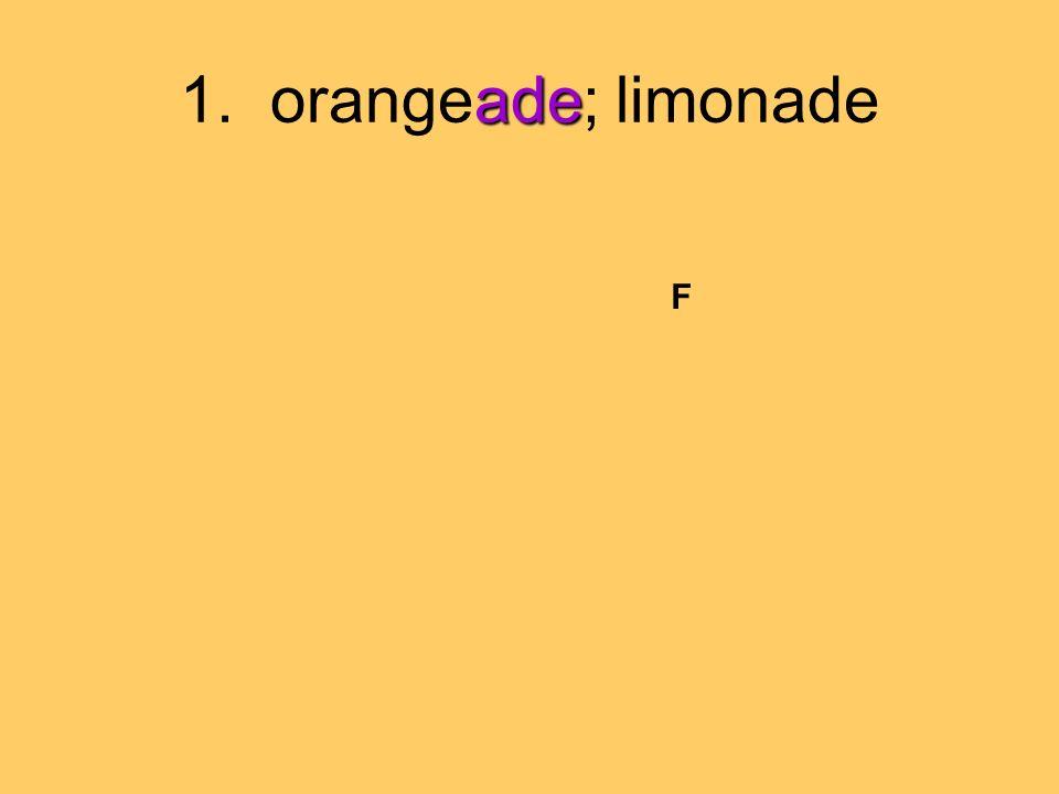1. orangeade; limonade F