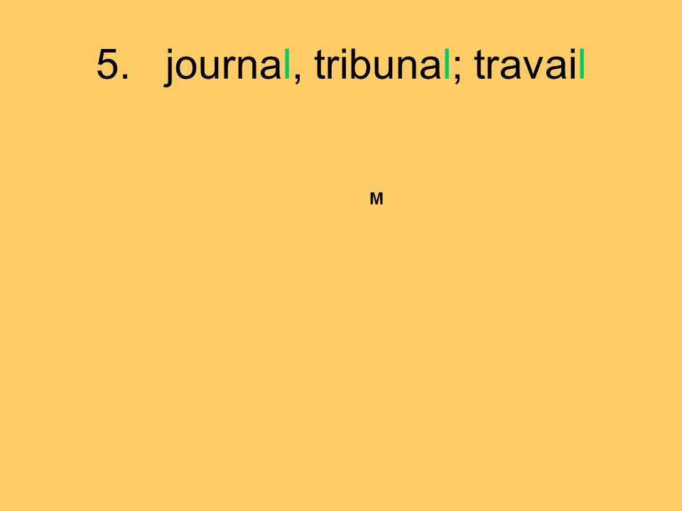 5. journal, tribunal; travail