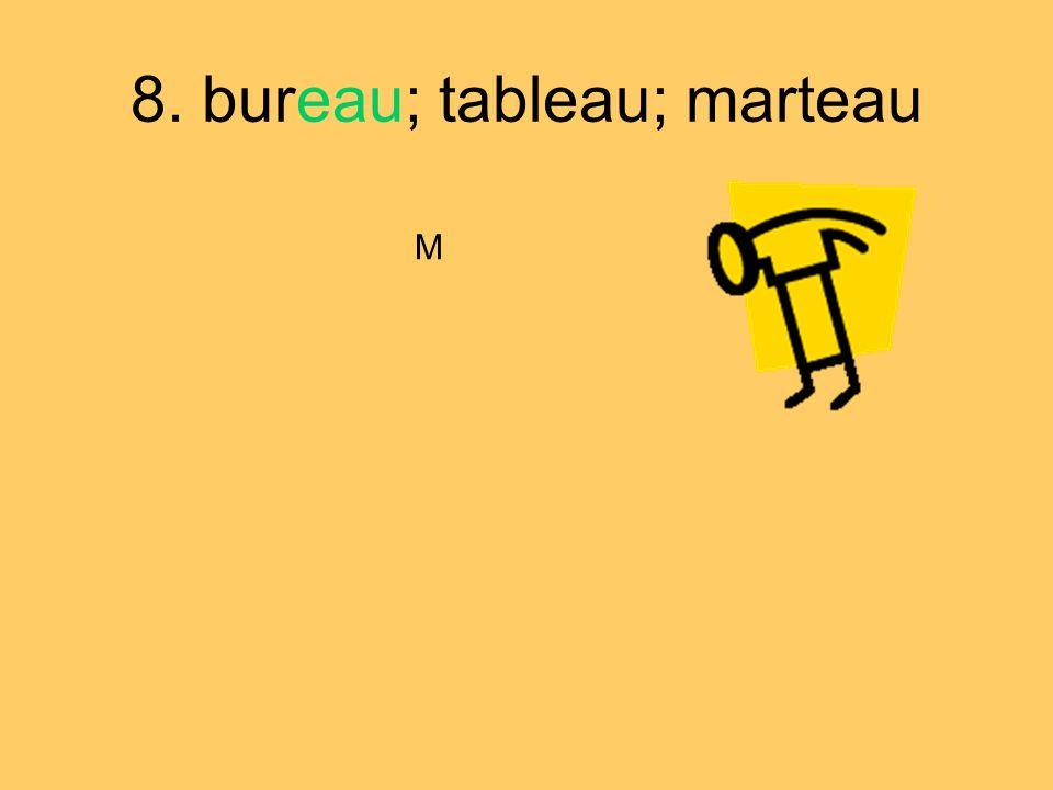 8. bureau; tableau; marteau