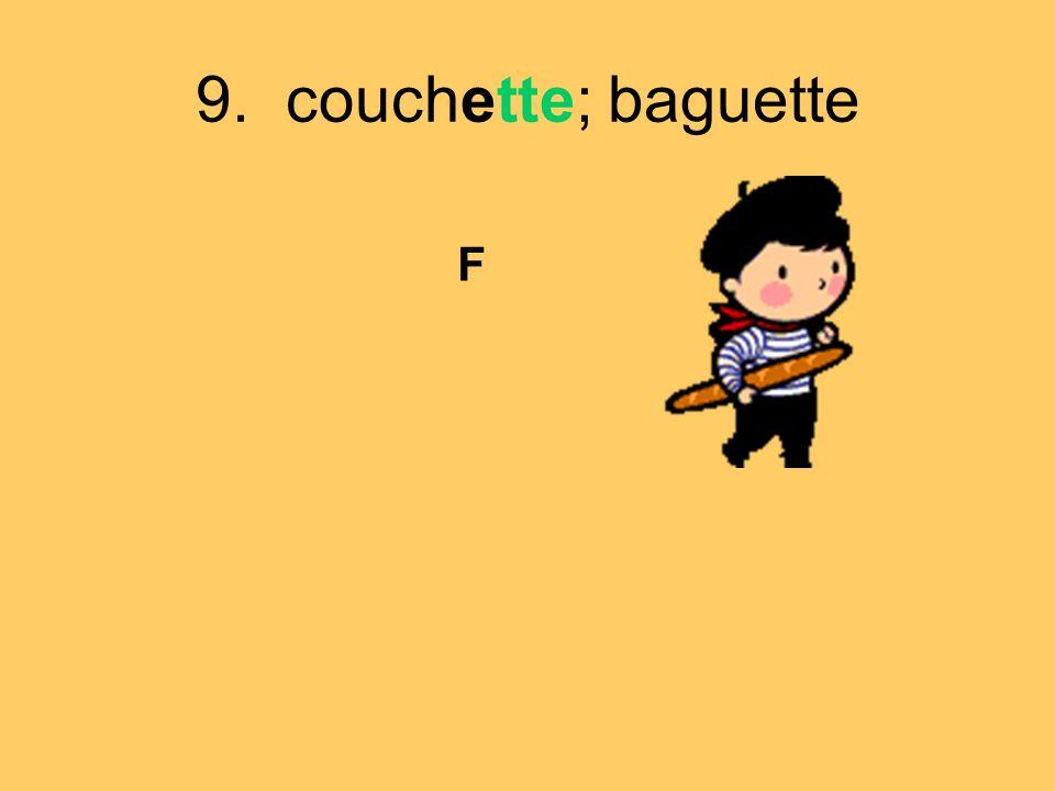 9. couchette; baguette F