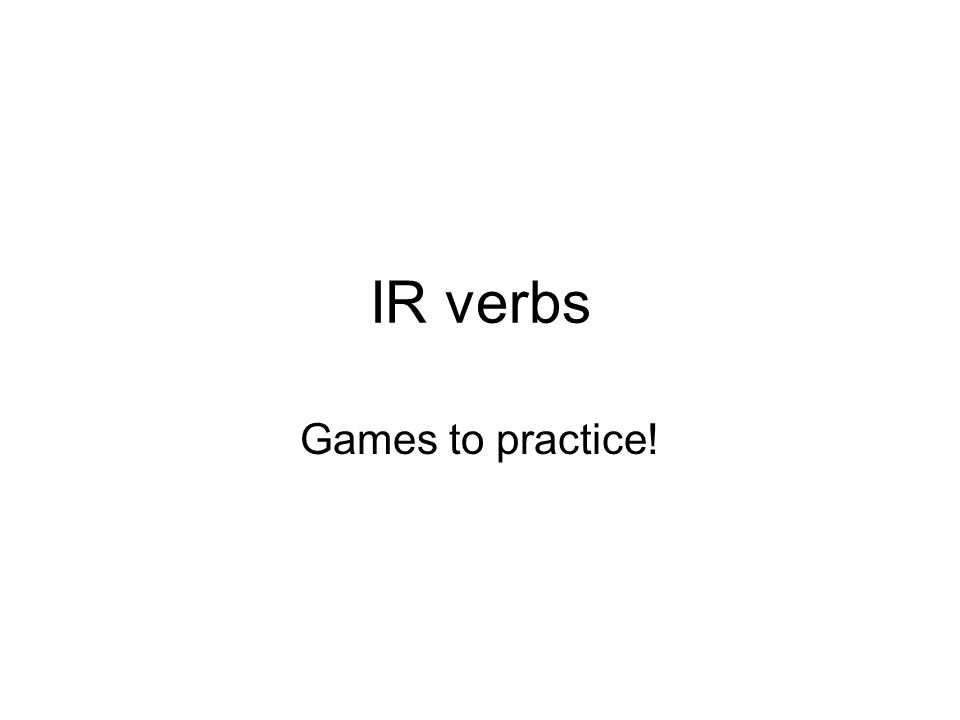 IR verbs Games to practice!