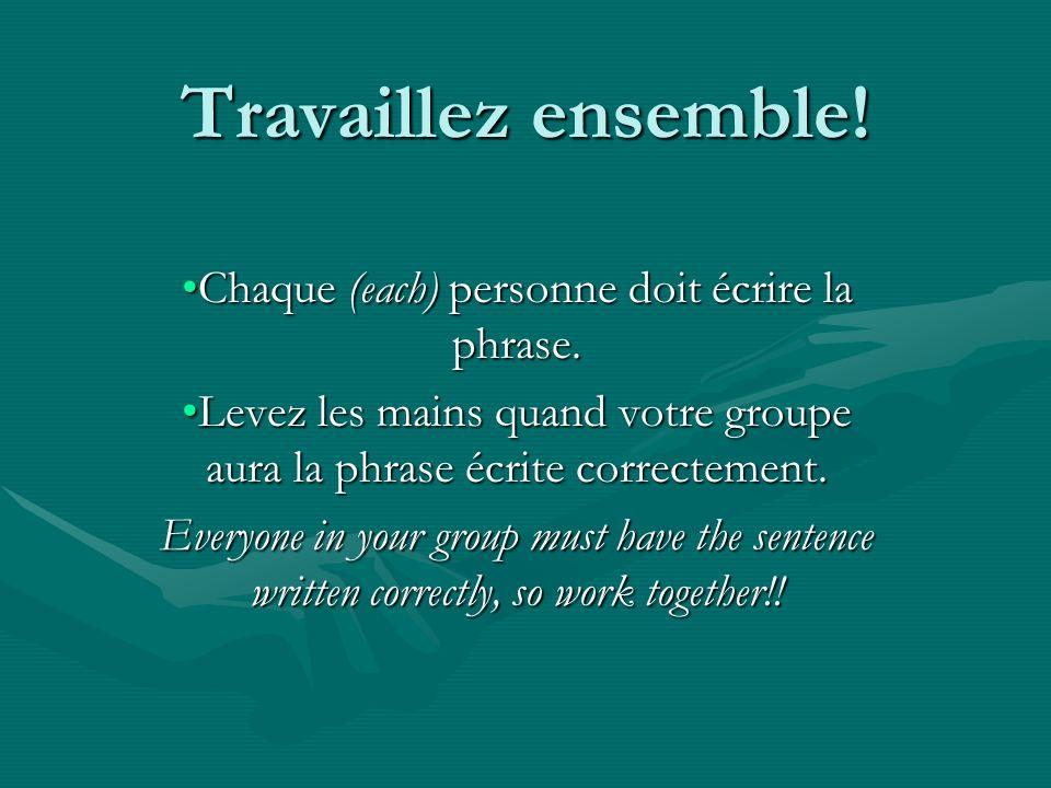 Travaillez ensemble! Chaque (each) personne doit écrire la phrase.