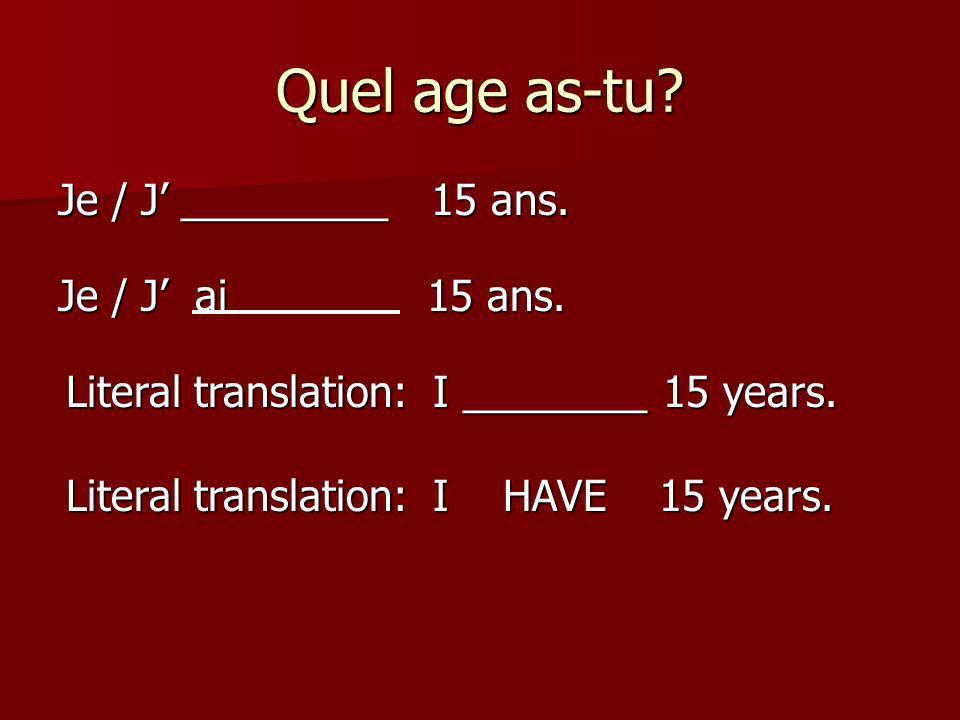 Quel age as-tu Je / J' _________ 15 ans. Je / J' ai 15 ans.