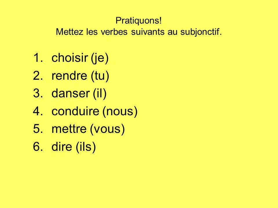 Pratiquons! Mettez les verbes suivants au subjonctif.