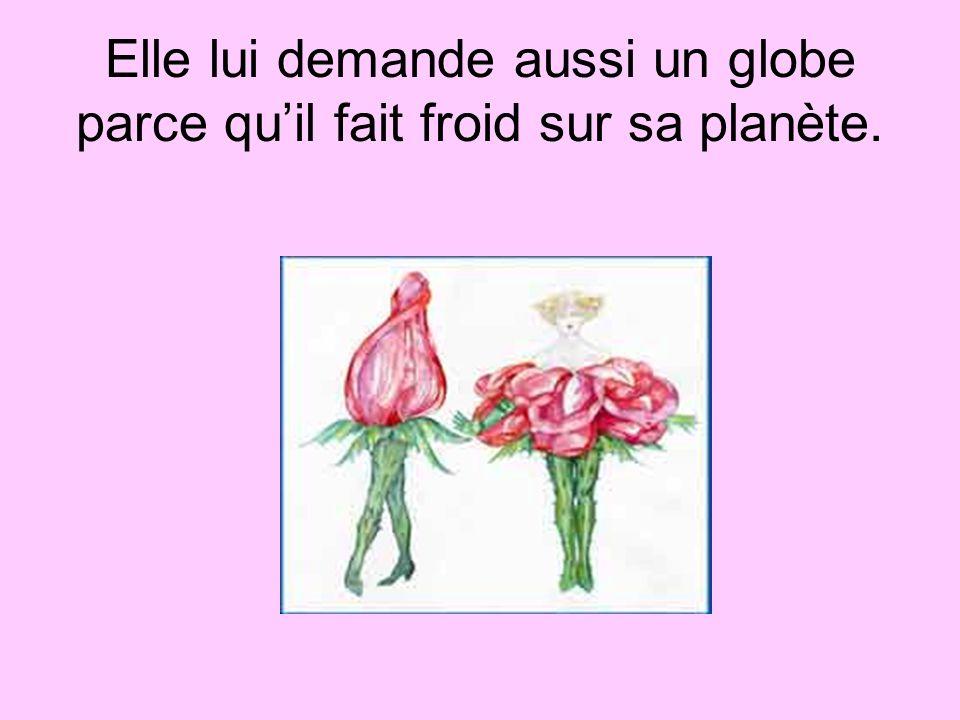 Elle lui demande aussi un globe parce qu'il fait froid sur sa planète.