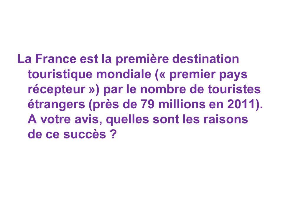 La France est la première destination touristique mondiale (« premier pays récepteur ») par le nombre de touristes étrangers (près de 79 millions en 2011).